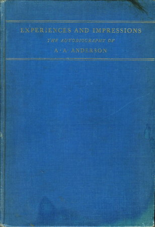 EXPERIENCES AND IMPRESSIONS: The Autobiography of A.A. Anderson. by Anderson, A.A.