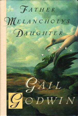 FATHER MELANCHOLY'S DAUGHTER. by Godwin, Gail.
