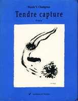 TENDRE CAPTURE: Poesie. by Champeau, Nicole V.