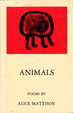 ANIMALS: Poems. by Mattison, Alice.