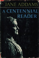 A CENTENNIAL READER. by Addams, Jane (1960-1935)