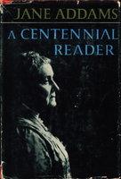 A CENTENNIAL READER. by Addams, Jane (1960-1935)