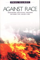 AGAINST RACE: Imagining Political Culture beyond the Color Line by Gilroy, Paul.