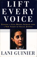 LIFT EVERY VOICE: Turning a Civil Rights Setback into a New Vision of Social Justice by Guinier, Lani.