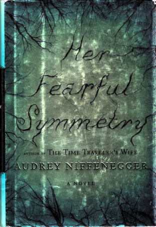 HER FEARFUL SYMMETRY. by Niffenegger, Audrey.
