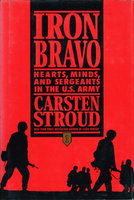IRON BRAVO: Hearts, Minds, and Sergeants in the U.S. Army. by Stroud, Carsten.