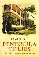 PENINSULA OF LIES: A True Story of Mysterious Birth and Taboo Love. by Ball, Edward.