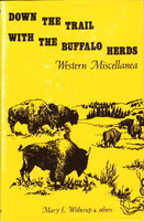DOWN THE TRAIL WITH THE BUFFALO HERDS: Western Miscellanea. by Witherup, Mary E. and others.