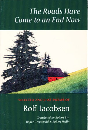 THE ROADS HAVE COME TO AN END NOW: Selected & Last Poems. by Jacobsen, Rolf (1907-1994); translated by Robert Bly, Roger Greenwald, & Robert Hedin.