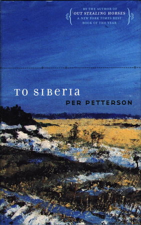 TO SIBERIA. by Petterson, Per (translated by Anne Born).
