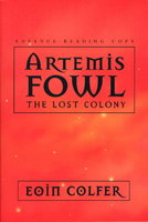 ARTEMIS FOWL: THE LOST COLONY. by Colfer, Eoin.