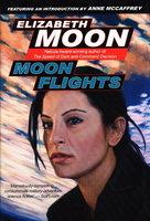 MOON FLIGHTS. by Moon, Elizabeth (introduction by Anne McCaffrey)