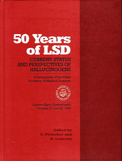 FIFTY YEARS OF LSD: Current Status and Perspectives of Hallucinogens (A Symposium of the Swiss Academy of Medical Sciences - Lugano-Agno October 21 and 22, 1993) by Pletscher, A. and D. Pletscher. Albert Hofman, contributor.