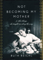 NOT BECOMING MY MOTHER: & Other Things She Taught Me Along the Way. by Reichl, Ruth