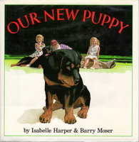 OUR NEW PUPPY. by Harper, Isabelle. llustrated by Barry Moser.