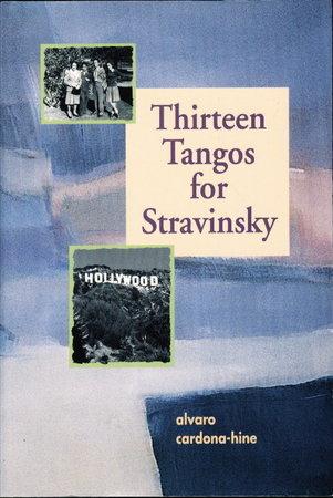 THIRTEEN TANGOS FOR STRAVINSKY. by Cardona-Hine, Alvaro.