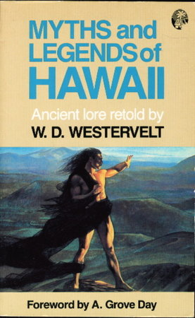 MYTHS AND LEGENDS OF HAWAII. by Westervelt, W. D.; foreword by A. Grove Day.