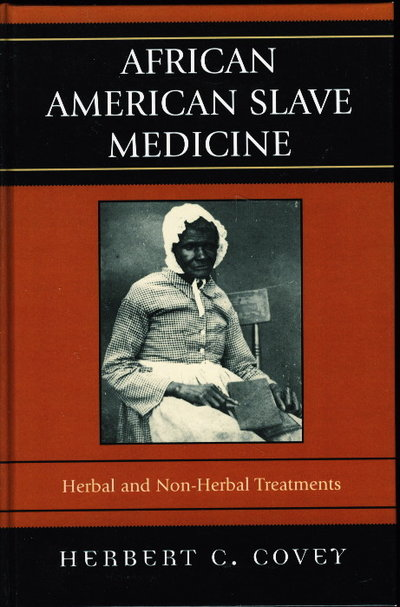 AFRICAN AMERICAN SLAVE MEDICINE: Herbal and Nonherbal Treatments. by Covey, Herbert C.