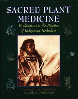 SACRED PLANT MEDICINE: Exploration in the Practice of Indigenous Herbalism. by Buhner, Stephen Harrod. Foreword by Brooke Medicine Eagle.