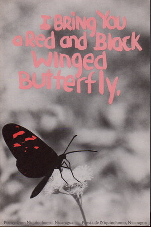 I BRING YOU A RED AND BLACK WINGED BUTTERFLY / TE REGALO UNA MARIPOSA DE ALAS NEGROS Y ROJAS. by Campos, Abby, Manuel, Rolando and others.