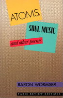 ATOMS, SOUL MUSIC: And Other Poems. by Wormser, Baron.