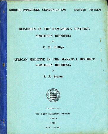 BLINDNESS IN THE KAWAMBWA DISTRICT, NORTHERN RHODESIA / AFRICAN MEDICINE IN THE MANKOYA DISTRICT, NORTHERN RHODESIA. by [Ethnobotany] Phillips, C. M./ S. A. Symon.