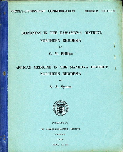 BLINDNESS IN THE KAWAMBWA DISTRICT, NORTHERN RHODESIA / AFRICAN MEDICINE IN THE MANKOYA DISTRICT, NORTHERN RHODESIA. by Phillips, C. M./ S. A. Symon.