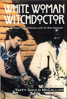 WHITE WOMAN WITCH DOCTOR: Tales from the African Life of Rae Graham. by Graham, Rae as told to Taffy Gould McCallum,