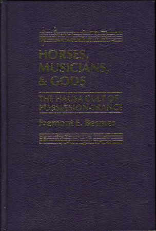 HORSES, MUSICIANS, AND GODS: The Hausa Cult of Possession-Trance. by Besmer, Fremont E.