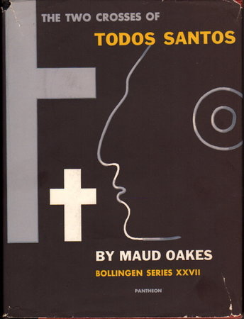 TWO CROSSES OF TODOS SANTOS: Survivals of Mayan Religious Ritual. by Oakes, Maud.