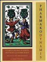PHARMAKO DYNAMIS: Stimulating Plants, Potions and Herbcraft. by Pendell, Dale.