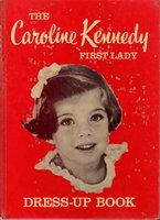 THE CAROLINE KENNEDY FIRST LADY DRESS-UP BOOK. by [Kennedy, Caroline] Arlene Dalton; illustrated by Charlotte Jeter.