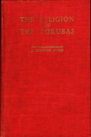 THE RELIGION OF THE YORUBAS: Being an Account of the Religious Beliefs and Practices of the Yoruba Peoples of Southern Nigeria, Particularly in Relation to the Religion of Ancient Egypt. by Lucas, J. Olumide.