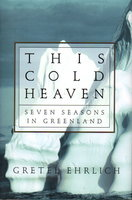 THIS COLD HEAVEN: Seven Seasons in Greenland. by Ehrlich, Gretel.