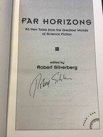 FAR HORIZONS: All New Tales from the Greatest Worlds of Science Fiction. by [Anthology, signed] Silverberg, Robert, editor.(Bear, Greg; Benford, Gregory; Brin, David, Le Guin, Ursula K., Joe Haldeman and others, contributors )