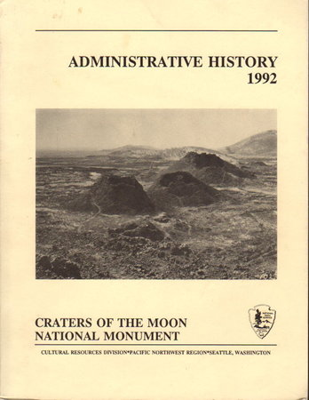CRATERS OF THE MOON NATIONAL MONUMENT: An Administrative History, 1992. by Louter, David.