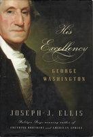 HIS EXCELLENCY: George Washington. by [Washington, George] Ellis, Joseph J.