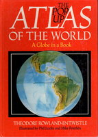 POP-UP ATLAS OF THE WORLD: A GLOBE IN A BOOK. by Rowland-Entwistle, Theodore (Illustrated by Phil Jacobs and Mike Peterkin)