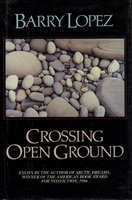 CROSSING OPEN GROUND. by Lopez, Barry.