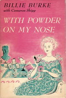 WITH POWDER ON MY NOSE. by Burke, Billie (1886-1970) with Cameron Shipp.