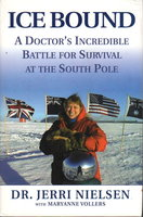 ICE BOUND: A Doctor's Incredible Battle for Survival at the South Pole. by Nielsen, Dr. Jerri with Maryanne Vollers.