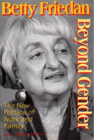 BEYOND GENDER: The New Politics of Work and Family. by Friedan, Betty. Brigid O'Farrell, editor.