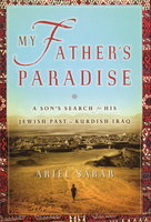 MY FATHER'S PARADISE: A Son's Search for His Jewish Past in Kurdish Iraq. by Sabar, Ariel.