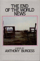 THE END OF THE WORLD NEWS: An Entertainment. by Burgess, Anthony.