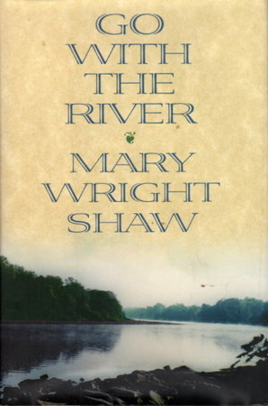 GO WITH THE RIVER. by Shaw, Mary Wright.