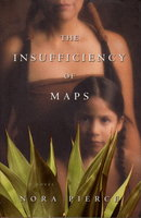THE INSUFFIENCY OF MAPS: A Novel. by Pierce, Nora.
