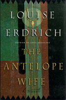 THE ANTELOPE WIFE. by Erdrich, Louise.