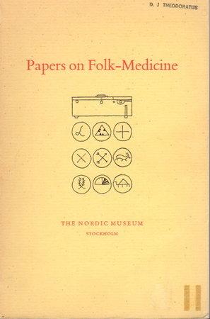 PAPERS ON FOLK-MEDICINE: Given at an Inter-Nordic Symposium at Nordiska Museet, Stockholm, 8-10 May 1961. by Tillhagen, Carl-Herman, editor.