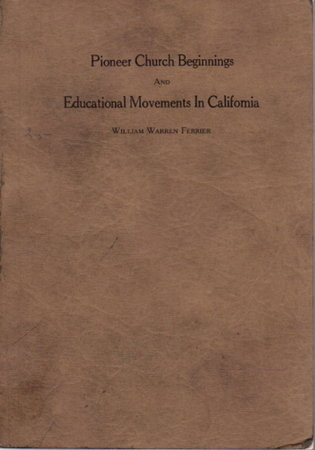 PIONEER CHURCH BEGINNINGS AND EDUCATIONAL MOVEMENTS IN CALIFORNIA: Comment on a California Church History. by Ferrier, William Warren
