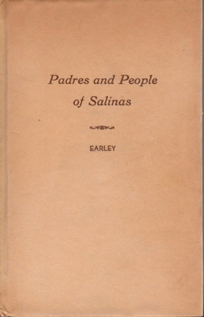 PADRES AND PEOPLE OF SALINAS: An illustrated history of the Catholic clergy, religious, layfolk and institutions in and about Salinas, California, 1877 - 1952. by Earley, Thomas J.